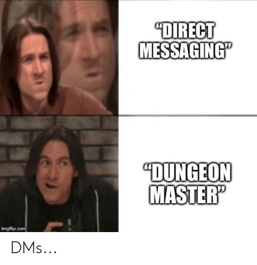 "Dungeon Master: ""DIRECT  MESSAGING""  ""DUNGEON  MASTER'  imgflip.com DMs..."