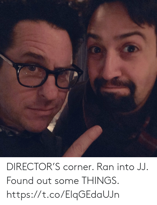 director: DIRECTOR'S corner. Ran into JJ. Found out some THINGS. https://t.co/ElqGEdaUJn