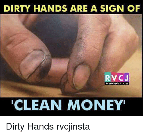 Memes, 🤖, and Signs: DIRTY HANDS ARE A SIGN OF  RV CJ  www.RVCU.COM  CLEAN MONEY Dirty Hands rvcjinsta