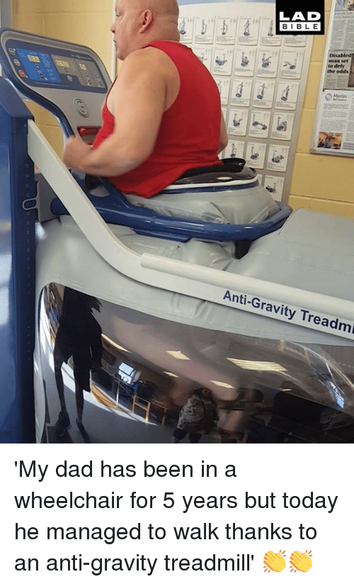 Dad, Dank, and Gravity: Disabled  odds  Anti-Gravity Treadm 'My dad has been in a wheelchair for 5 years but today he managed to walk thanks to an anti-gravity treadmill' 👏👏