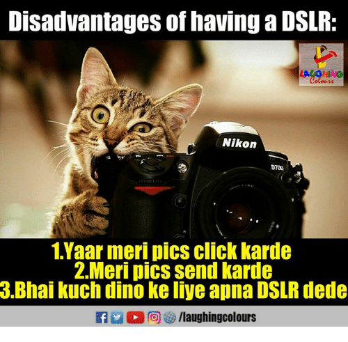 kuching: Disadvantages of having a DSLR:  Co  Nikon  DTOO  1.Yaar meri pics click karde  2.Meri pics send karde  3.Bhai kuch dino ke liye apna DSLR dede  f/laughingcolours
