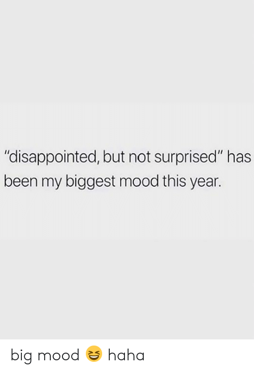 "Disappointed But Not Surprised: ""disappointed, but not surprised"" has  been my biggest mood this year. big mood 😆 haha"