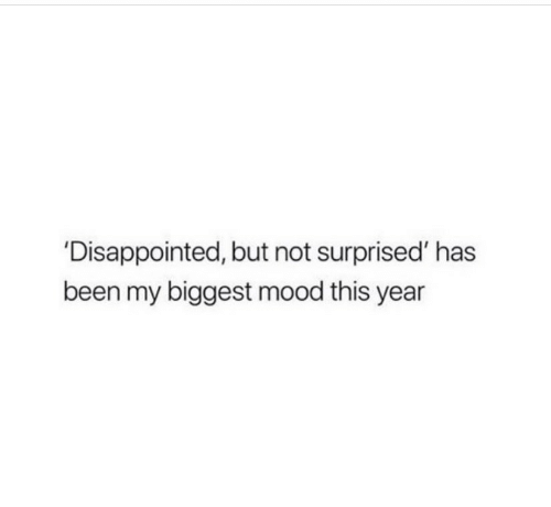 Disappointed But Not Surprised: 'Disappointed, but not surprised' has  been my biggest mood this year