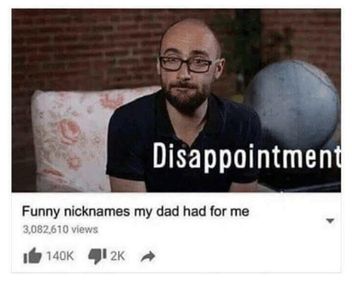 nicknames: Disappointmen  Funny nicknames my dad had for me  3,082,610 views