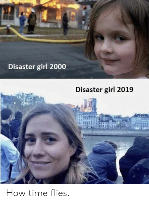 time flies: Disaster girl 2000  Disaster girl 2019 How time flies.