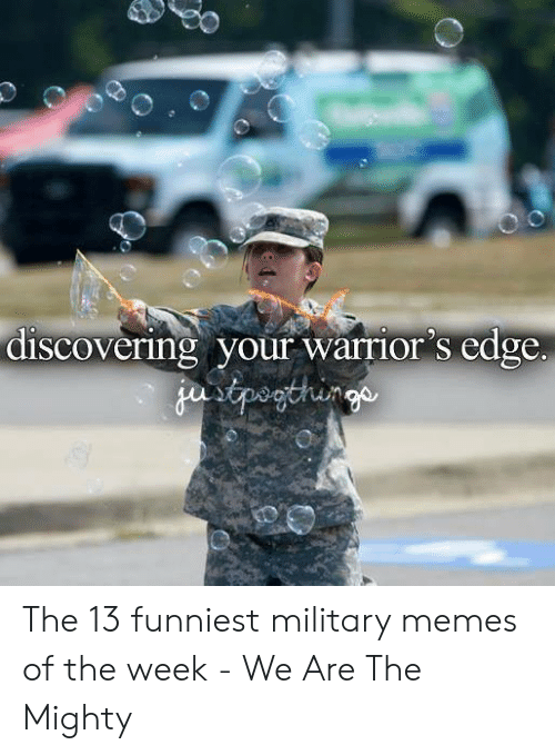Funniest Military: discovering your warrior's edge  gustpeothinge The 13 funniest military memes of the week - We Are The Mighty