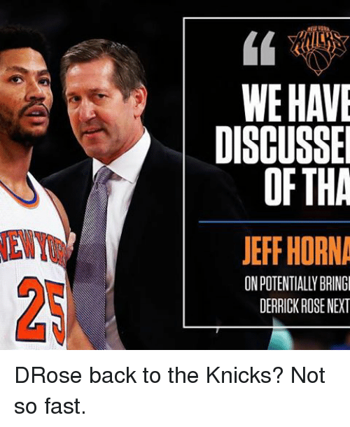 Derrick Rose, New York Knicks, and Memes: DISCUSSE  OF THA  JEFF HORNA  ONPOTENTIALLYBRINGI  DERRICK ROSE NEXT DRose back to the Knicks? Not so fast.