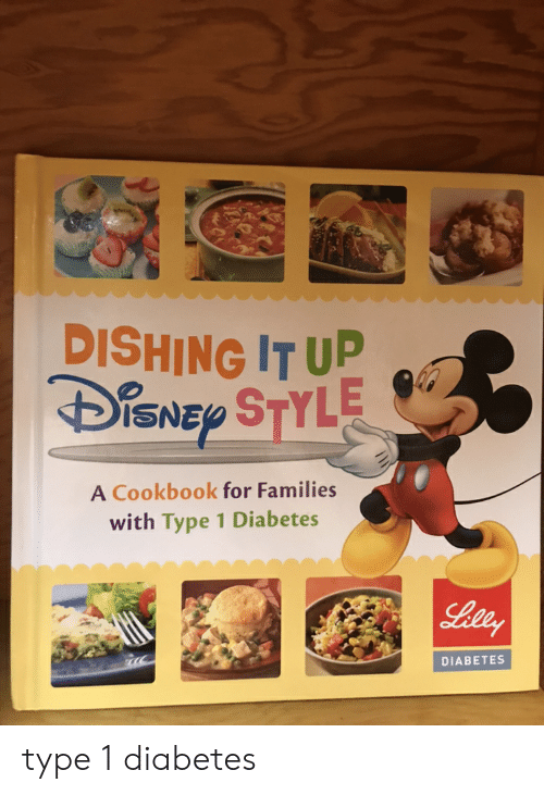 Type-1 Diabetes: DISHING IT UP  SNEY STYLE  A Cookbook for Families  with Type 1 Diabetes  Leey  DIABETES type 1 diabetes