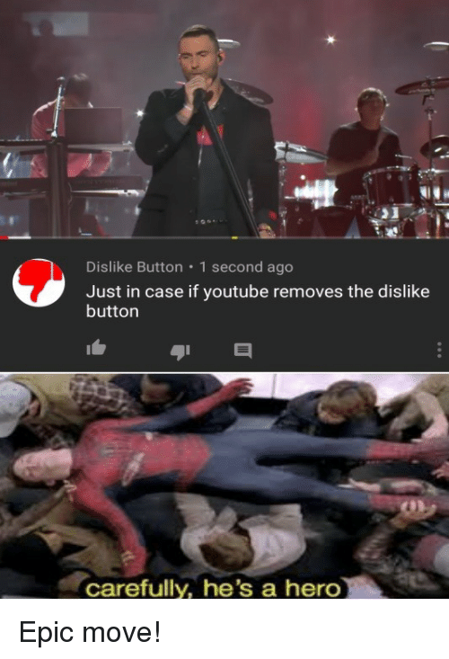 1 Second: Dislike Button  1 second ago  Just in case if youtube removes the dislike  button  carefully, he's a hero Epic move!