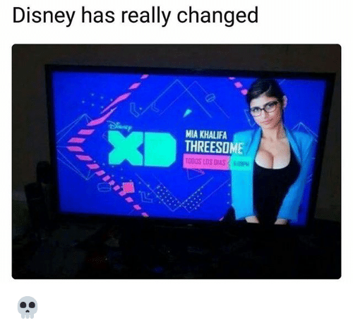 Disney, Funny, and Threesome: Disney has really changed  MIA KHALIFA  THREESOME  OODS LOS DIAS 💀
