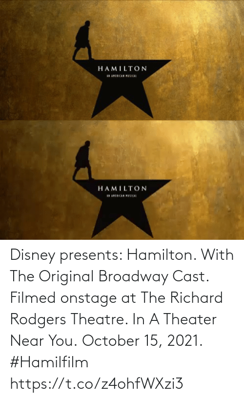 Theatre: Disney presents:  Hamilton.  With The Original Broadway Cast.  Filmed onstage at The Richard Rodgers Theatre.   In A Theater Near You. October 15, 2021. #Hamilfilm https://t.co/z4ohfWXzi3
