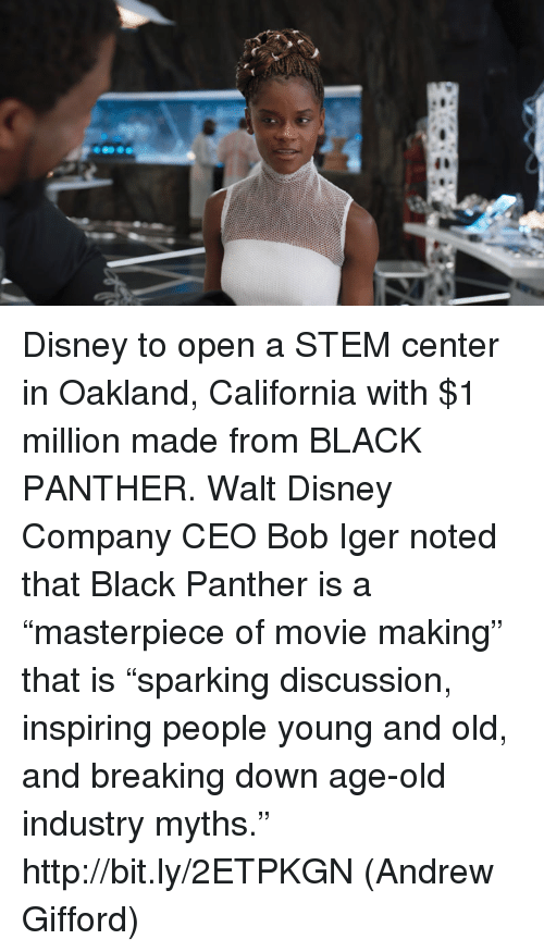 "Disney, Memes, and Black: Disney to open a STEM center in Oakland, California with $1 million made from BLACK PANTHER.  Walt Disney Company CEO Bob Iger noted that Black Panther is a ""masterpiece of movie making"" that is ""sparking discussion, inspiring people young and old, and breaking down age-old industry myths."" http://bit.ly/2ETPKGN  (Andrew Gifford)"