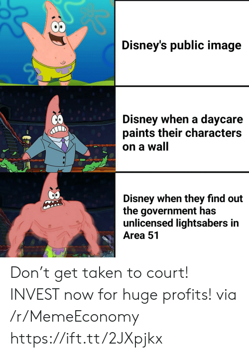 Daycare: Disney's public image  Disney when a daycare  paints their characters  on a wall  Disney when they find out  the government has  unlicensed lightsabers in  Area 51 Don't get taken to court! INVEST now for huge profits! via /r/MemeEconomy https://ift.tt/2JXpjkx