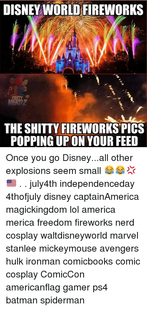 America, Batman, and Disney: DISNEYWORLD FIREWORKS  THE SHITTY FIREWORKS PICs  POPPING UPON YOUR FEED Once you go Disney...all other explosions seem small 😂😂💢🇺🇸 . . july4th independenceday 4thofjuly disney captainAmerica magickingdom lol america merica freedom fireworks nerd cosplay waltdisneyworld marvel stanlee mickeymouse avengers hulk ironman comicbooks comic cosplay ComicCon americanflag gamer ps4 batman spiderman