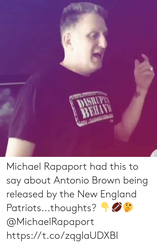 Antonio: DISRUPL  BEHAV Michael Rapaport had this to say about Antonio Brown being released by the New England Patriots...thoughts? ??? @MichaelRapaport https://t.co/zqglaUDXBI