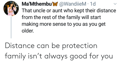 Protection: Distance can be protection family isn't always good for you