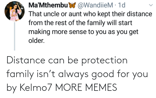 Distance: Distance can be protection family isn't always good for you by Kelmo7 MORE MEMES