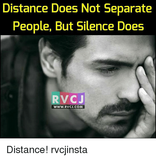 Memes, 🤖, and Com: Distance Does Not Separate  People, But Silence Does  V CJ  WWW, RVCJ.COM Distance! rvcjinsta