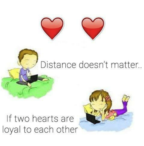 Love Each Other When Two Souls: Distance Doesn't Matter If Two Hearts Are Loyal To Each