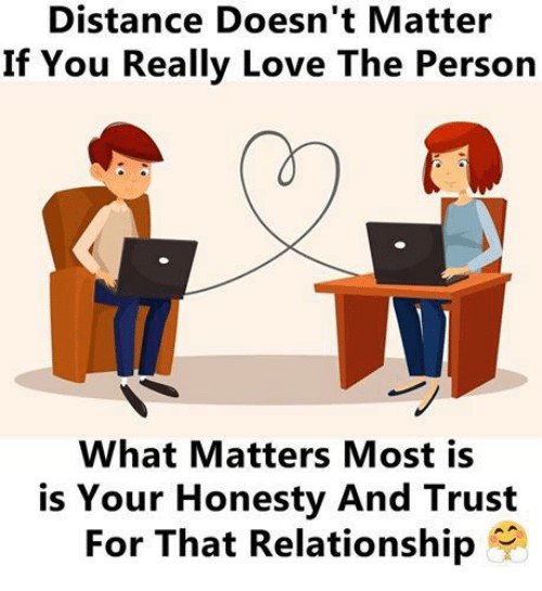 Love, Memes, and Honesty: Distance Doesn't Matter  If You Really Love The Person  What Matters Most is  is Your Honesty And Trust  For That Relationship