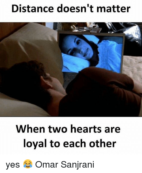 Love Each Other When Two Souls: Distance Doesn't Matter When Two Hearts Are Loyal To Each