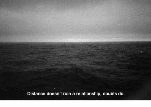 Doubts: Distance doesn't ruin a relationship, doubts do