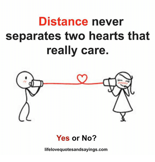Hearts, Never, and Yes: Distance  never  separates two hearts that  really care  Yes or No?  lifelovequotesandsayings.com