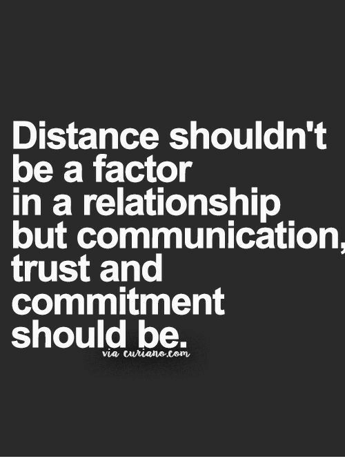 Memes, In a Relationship, and 🤖: Distance shouldn't  be a factor  in a relationship  but communication.  trust and  commitment  should be.  via curiane.com