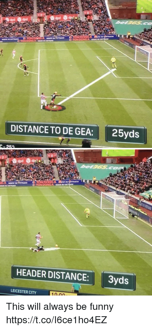 Funny, Soccer, and Leicester City: DISTANCE TO DE GEA: 25yd:s  C-25   HEADER DISTANCE:3yds  LEICESTER CITY This will always be funny https://t.co/I6ce1ho4EZ