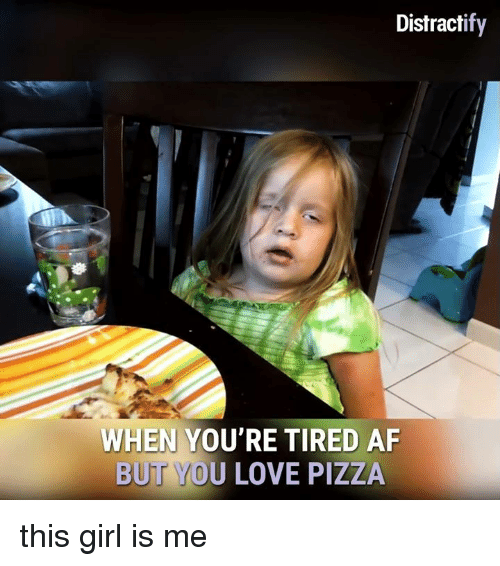 Af, Memes, and 🤖: Distract  WHEN YOU RETIRED AF  BUT YOU LOVE PIZZA this girl is me