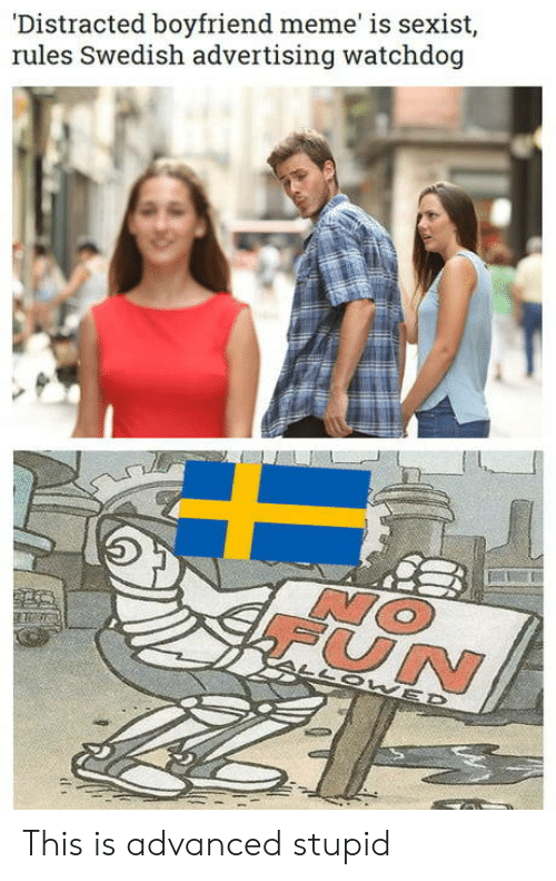Boyfriend Meme: Distracted boyfriend meme' is sexist  rules Swedish advertising watchdog  UN This is advanced stupid
