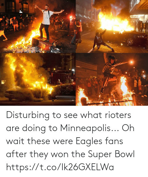 Minneapolis: Disturbing to see what rioters are doing to Minneapolis...  Oh wait these were Eagles fans after they won the Super Bowl https://t.co/Ik26GXELWa