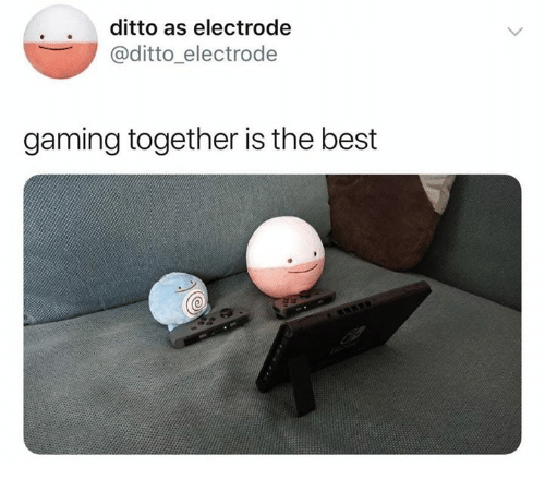 Best, Gaming, and Ditto: ditto as electrode  @ditto_electrode  gaming together is the best