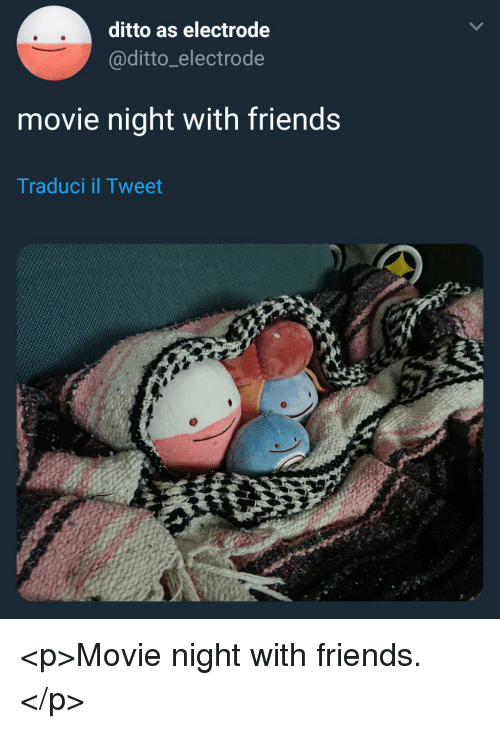 Friends, Movie, and Ditto: ditto as electrode  @ditto_electrode  movie night with friends  Traduci il Tweet <p>Movie night with friends.</p>