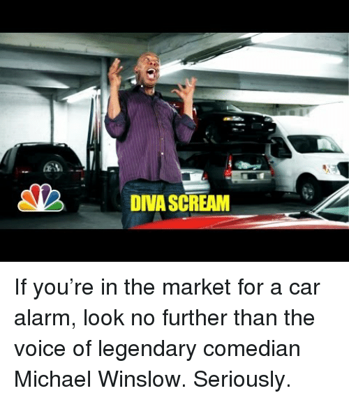 car alarm: DIVA SCREAM <p>If you&rsquo;re in the market for a car alarm, look no further than the voice of legendary comedian Michael Winslow. Seriously.</p>