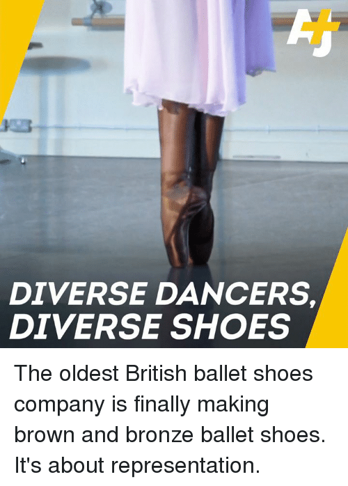 bronze: DIVERSE DANCERS  DIVERSE SHOES The oldest British ballet shoes company is finally making brown and bronze ballet shoes. It's about representation.