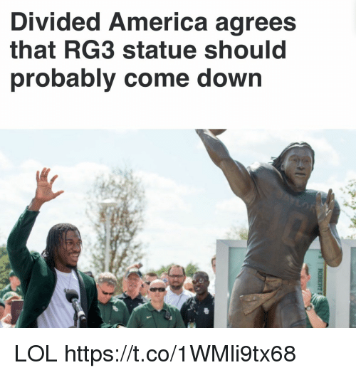 RG3: Divided America agrees  that RG3 statue should  probably come down LOL https://t.co/1WMli9tx68