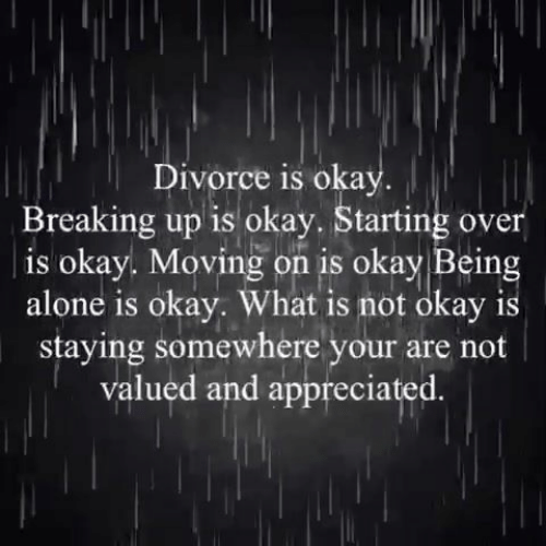 moving on: Divorce is okay  Breaking up is okay. Starting over  | is okay. Moving on is okay Being  alone is okay. What is not okay is  staying somewhere your  valued and appreciated.
