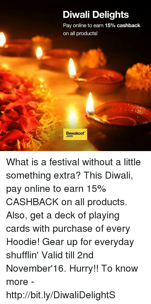 memes: Diwali Delights  Pay online to earn 15% cashback  on all products!  Bewakoof  .Com What is a festival without a little something extra? This Diwali, pay online to earn 15% CASHBACK on all products.  Also, get a deck of playing cards with purchase of every Hoodie! Gear up for everyday shufflin'   Valid till 2nd November'16. Hurry!!  To know more - http://bit.ly/DiwaliDelightS