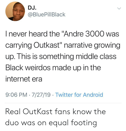 """Andre: DJ.  @BluePillBlack  I never heard the """"Andre 3000 was  carrying Outkast"""" narrative growing  up. This is something middle class  Black weirdos made up in the  internet era  9:06 PM 7/27/19 Twitter for Android Real OutKast fans know the duo was on equal footing"""