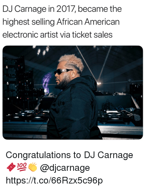Carnage: DJ Carnage in 2017, became the  highest selling African American  electronic artist via ticket sales Congratulations to DJ Carnage 🎟💯👏 @djcarnage https://t.co/66Rzx5c96p
