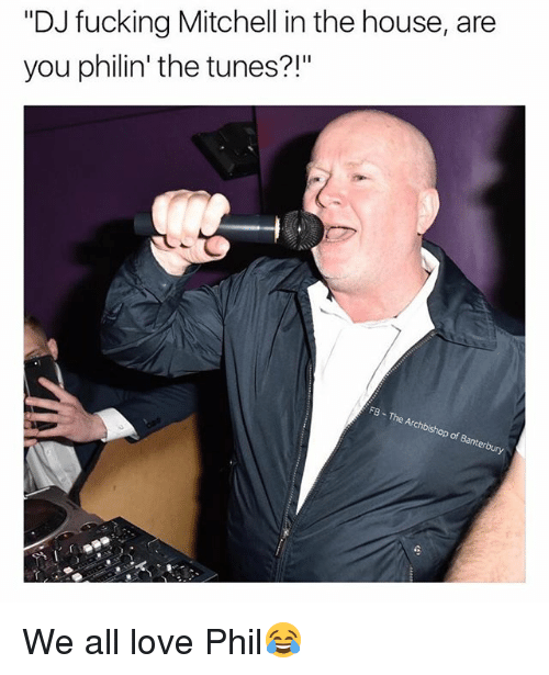 """Fucking, Love, and House: """"DJ fucking Mitchell in the house, are  you philin' the tunes?!""""  of Banter We all love Phil😂"""