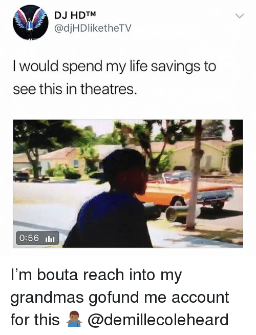 Life, Trendy, and Account: DJ HDTM  @djHDliketheTV  I would spend my life savings to  see this in theatres.  0:56 ll I'm bouta reach into my grandmas gofund me account for this 🤷🏾‍♂️ @demillecoleheard