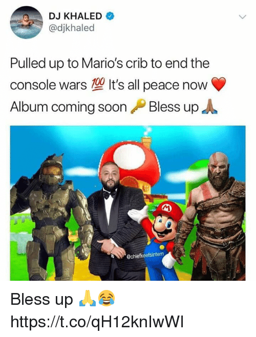 Anaconda, Bless Up, and DJ Khaled: DJ KHALED  @djkhaled  Pulled up to Mario's crib to end the  console wars It's all peace now  Album coming soon ,P Bless up  100  @chiefkeefsintern Bless up 🙏😂 https://t.co/qH12knIwWI