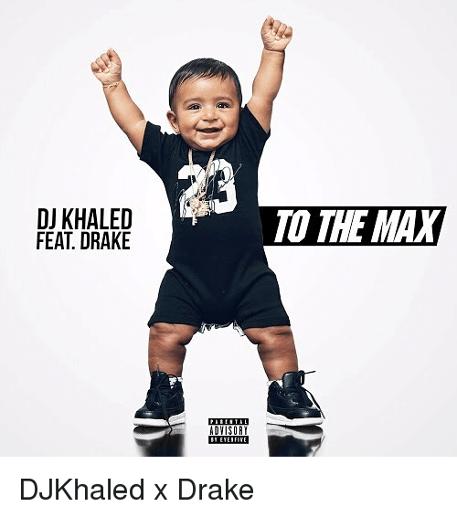 DJ Khaled, Drake, and Memes: DJ KHALED  FEAT DRAKE  ADVISOR  TO THE MAX DJKhaled x Drake