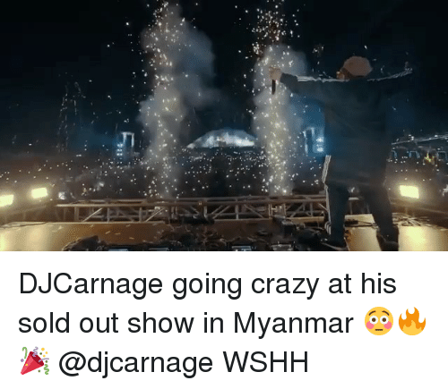 myanmar: DJCarnage going crazy at his sold out show in Myanmar 😳🔥🎉 @djcarnage WSHH