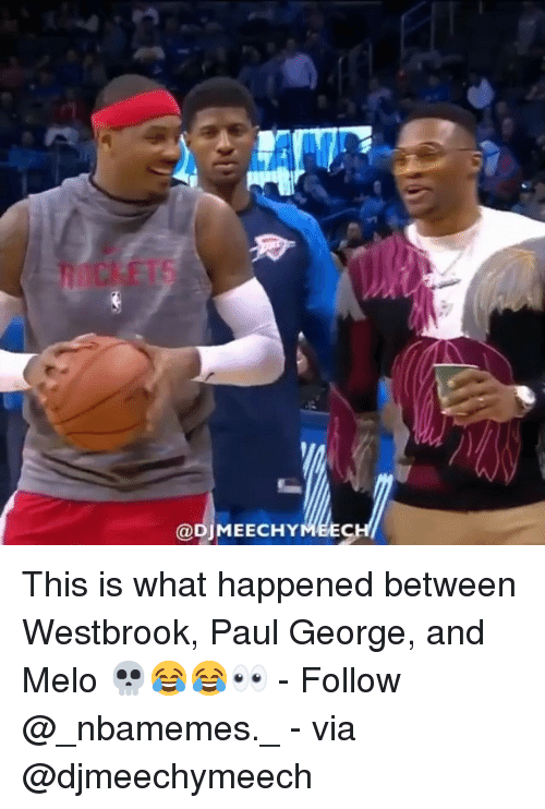 westbrook: @DjMEECHYMEEC This is what happened between Westbrook, Paul George, and Melo 💀😂😂👀 - Follow @_nbamemes._ - via @djmeechymeech