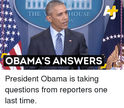 Memes and 🤖: dk** THE V  HOUSE  OBAMA'S ANSWERS President Obama is taking questions from reporters one last time.