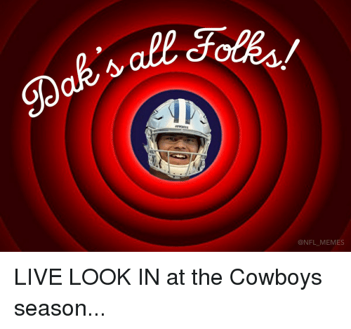 Football, Nfl, and Sports: dL Folks!  cowaovs  @NFL-MEMES LIVE LOOK IN at the Cowboys season...