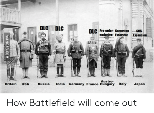 Battlefield: DLC DLC  DLC Pre-anter amesto 60s  exclusive Exclusive  Austro-  Britain USA Russia India Germany France Hungary Italy Japan How Battlefield will come out